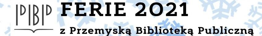 Baner z logo Przemyskiej Biblioteki Publicznej i napisem Ferie 2021 z Przemyską Biblioteką Publiczną
