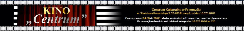 baner promujący Kino Centrum z napisem: Centrum Kulturalne w Przemyślu, ul. Konarskiego 9, 37-700 Przemyśl, tel/fax 16 6782009 kasa czynna od 14.00 do 20.00 od wtorku do niedzieli i na godzinę przed każdym seansem Rezerwacji można dokonać telefonicznie pod numerem 16 6782009 wew.520