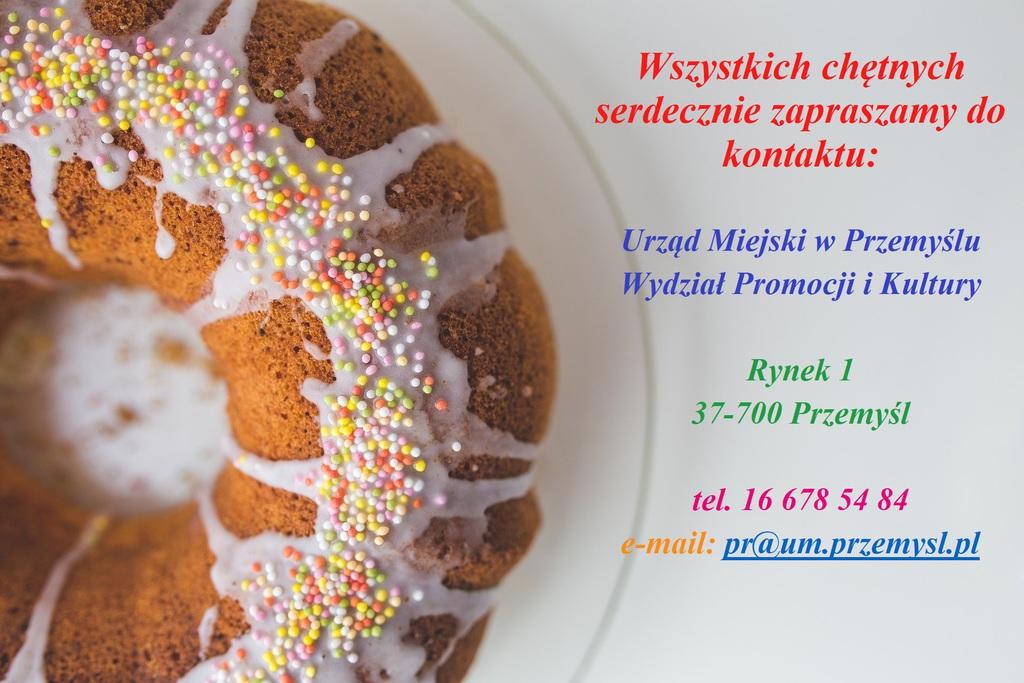 zdjęcie babki wielkanocnej z opisem zaproszenia: Wszystkich chętnych serdecznie zapraszamy do kontaktu: Urząd Miejski w Przemyślu Wydział Promocji i Kultury Rynek 1 37-700 Przemyśl tel. 16 678 54 84 e-mail: pr@um.przemysl.pl