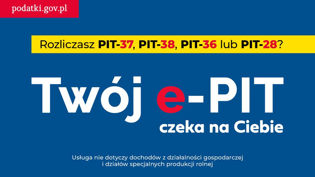 Plansza zawierająca tekst: Rozliczasz PIT-37, PIT 38, PIT-36 lub PIT-28? Twój E-PIT czeka na Ciebie. Usługa nie dotyczy dochodów z działalności gospodarczej i działów specjalnych produkcji rolnych. podatki.gov.pl