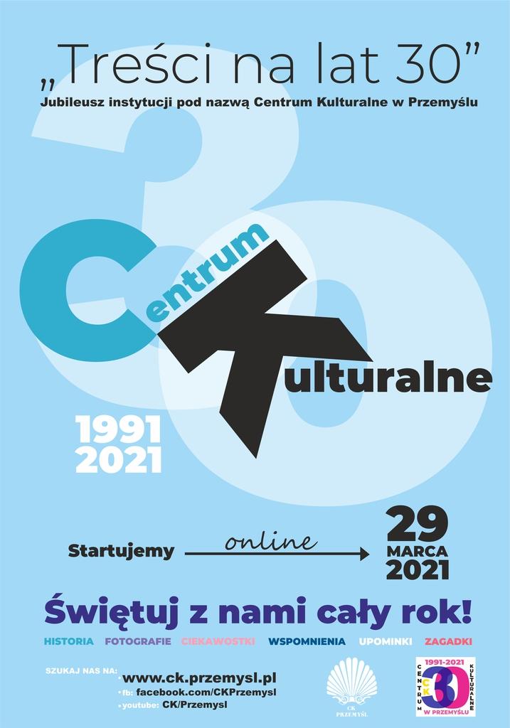 Niebieski plakat, zawierający tekst: Treści na lat 30 - jubileusz instytucji pod nazwą Centrum Kulturalne w Przemyślu. Świętuj z nami cały rok! Centrum Kulturalne 1991-2021.