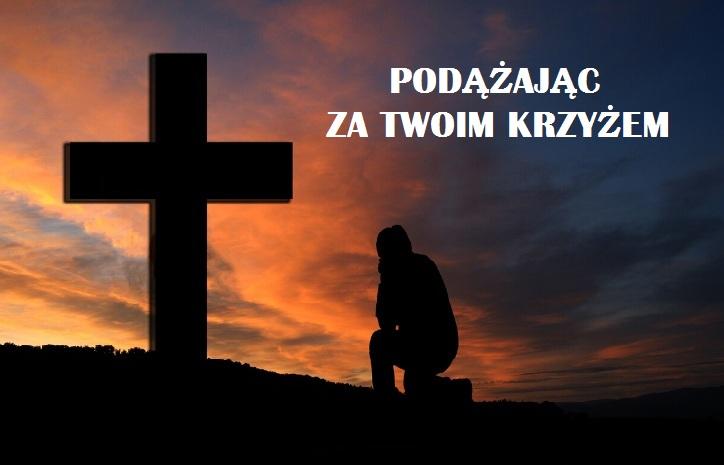 Plansza z motywem klęczącego przed krzyżem, opatrzona tekstem: Podążając za Twoim Krzyżem.