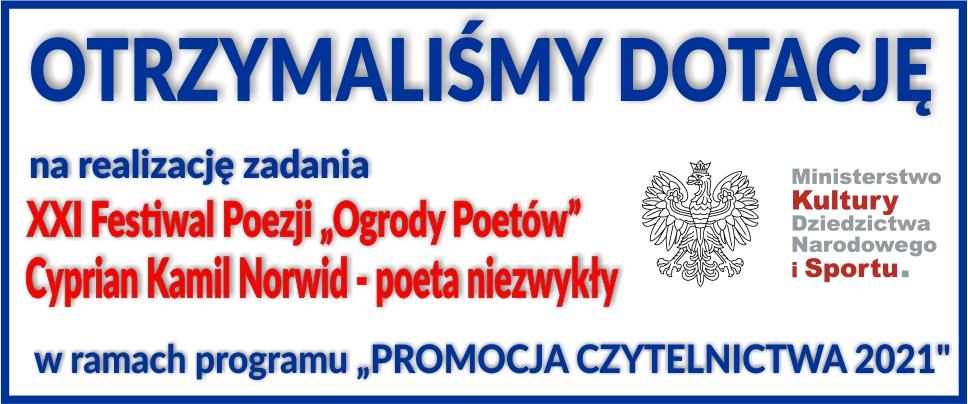 """Plansza: otrzymaliśmy dotację na realizację zadania XXI Festiwal Poezji - """"Ogrody Poetów""""- Cyprian Kamil Norwid - poeta niezwykły, w ramach programu PROMOCJA CZYTELNICTWA 2021"""