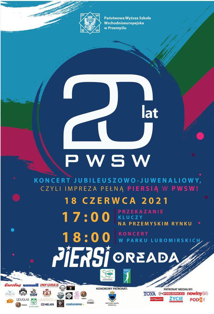 Plakat wydarzenia z dominującym napisem 20 lat PWSW na ciemnym tle Treść plakatu: Państwowa Wyższa Szkoła Wschodnioeuropejska w Przemyślu 20 lat PWSW KONCERT JUBILEUSZOWO-JUWENALIOWY, CZYLI IMPREZA PEŁNĄ PIERSIĄ W PWSW! 18 CZERWCA 2021 PRZEKAZANIE KLUCZY NA PRZEMYSKIM RYNKU KONCERT 18:00 W PARKU LUBOMIRSKICH PIERSI OREADA loga organizatorów i patronów