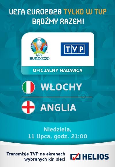 UEFA EURO 2020 TYLKO W TUP BĄDŹMY RAZEM! TVP EURO 2020 OFICJALNY NADAWCA ( WŁOCHY + ANGLIA Niedziela, 11 lipca, godz. 21:00 Transmisje TVP na ekranach HELIOS wybranych kin sieci
