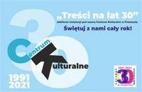 Niebieska plansza, zawierająca tekst: Treści na lat 30 - jubileusz instytucji pod nazwą Centrum Kulturalne w Przemyślu. Świętuj z nami cały rok! Centrum Kulturalne 1991-2021.