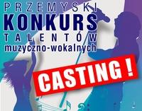 P R ZE MYSKI KONKURS T A LENTÓW muzyczno-wokalnych CASTING!