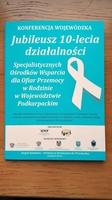 Galeria Konferencja Wojewódzka z okazji Jubileuszu 10-lecia działalności Specjalistycznych Ośrodków Wsparcia dla Ofiar Przemocy w Rodzinie
